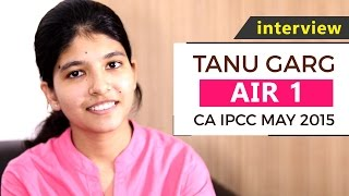 Interview of CA IPCC May 2015 All India First Ranker Tanu Garg