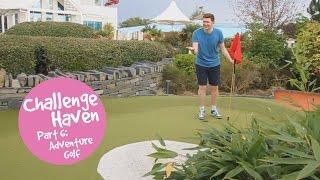 Challenge Haven part 6: Adventure Golf (02:36)