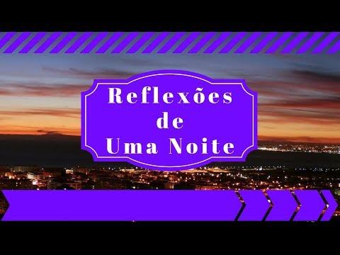Mensagem de reflexão - MENSAGEM: Reflexões de uma noite - REFLEXÃO