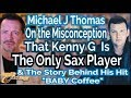 Michael J Thomas On Perception That Kenny G Is The Only Sax Player in the World