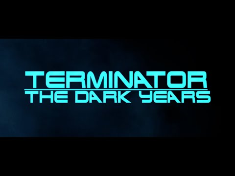 Terminator: The Dark Years (A Future War Story)