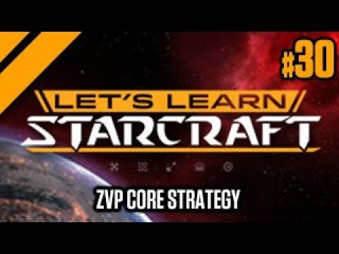 Let's Learn StarCraft #30 - ZvP Core Strategy