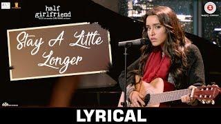 Stay A Little Longer - Lyrical | Half Girlfriend | Arjun Kapoor & Shraddha Kapoor | Anushka Shahaney