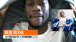 Bebe Rexha ALL YOUR FAULT PT. 1 EP Reaction