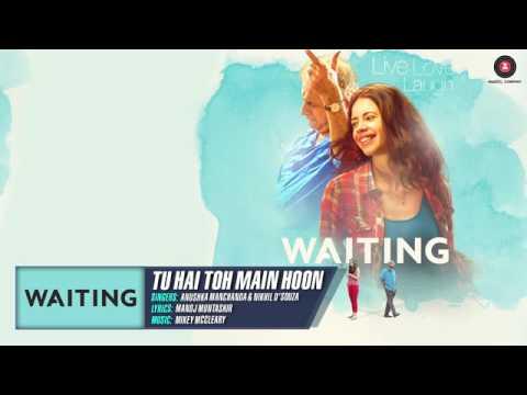 Tu Hai Toh Main Hoon Full Song Waiting Anushka Manchanda & Nikhil D'Souza Mikey McCleary Y