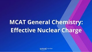 Kaplan MCAT Fast Facts 15: Effective Nuclear Charge