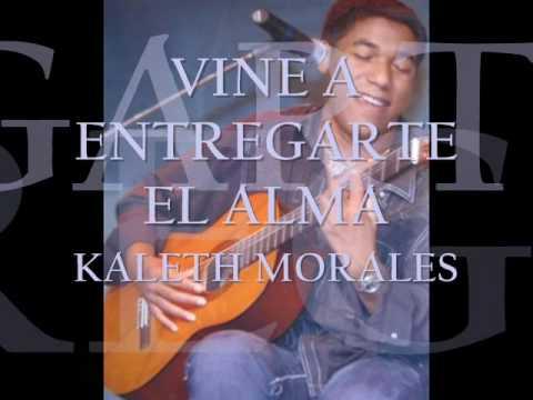 Vine A Entregarte El Alma Kaleth Morales