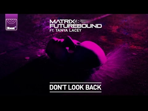 Matrix & Futurebound ft Tanya Lacey – Don't Look Back (Stadiumx Remix)