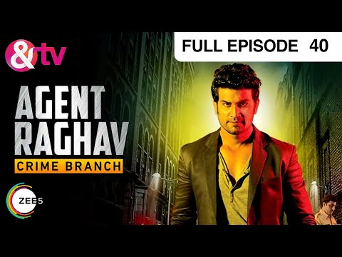 Agent Raghav Crime Branch | Hindi Serial |Full Episode-40 | Sharad Kelkar, Mahesh Manjrekar | And TV