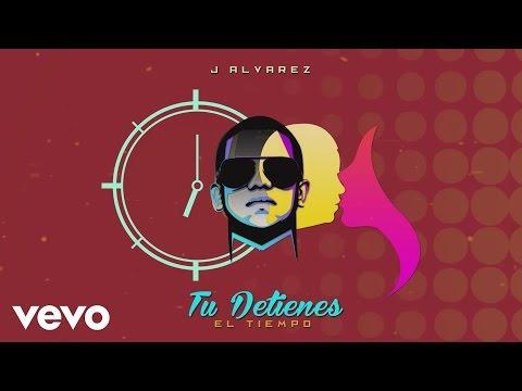 Tú Detienes el Tiempo (Letra) - J Alvarez (Video)