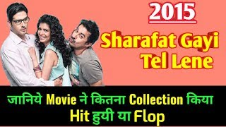 SHARAFAT GAYI TEL LENE 2015 Bollywood Movie LifeTime WorldWide Box Office Collection | Cast Rating