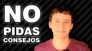 Video: ¡No Pidas Consejos!