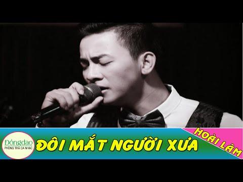 Hoài Lâm - Đôi Mắt Người Xưa live 2016