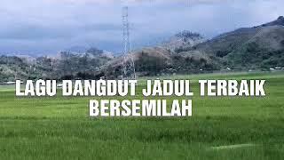 LAGU DANGDUT JADUL ✓ BERSEMILAH