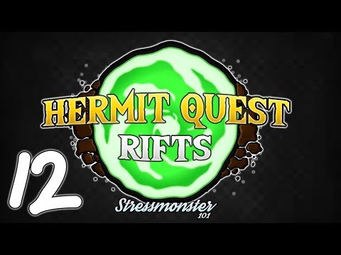 HERMIT QUEST RIFTS : 12 : Tis the END