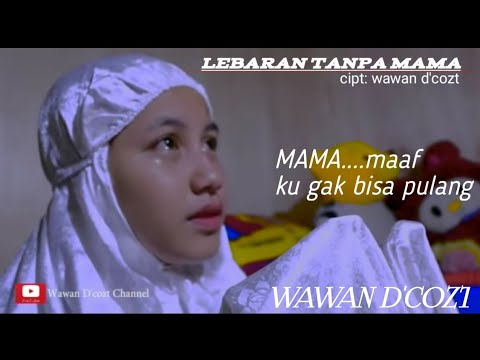 LEBARAN TANPA MAMA (cipt.wawan D'cozt) official music video,