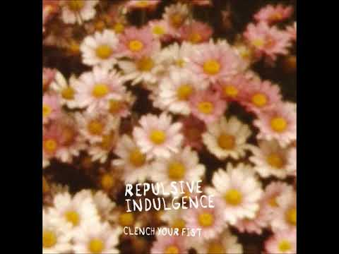 Clench Your Fist - Repulsive Indulgence [Full Album]