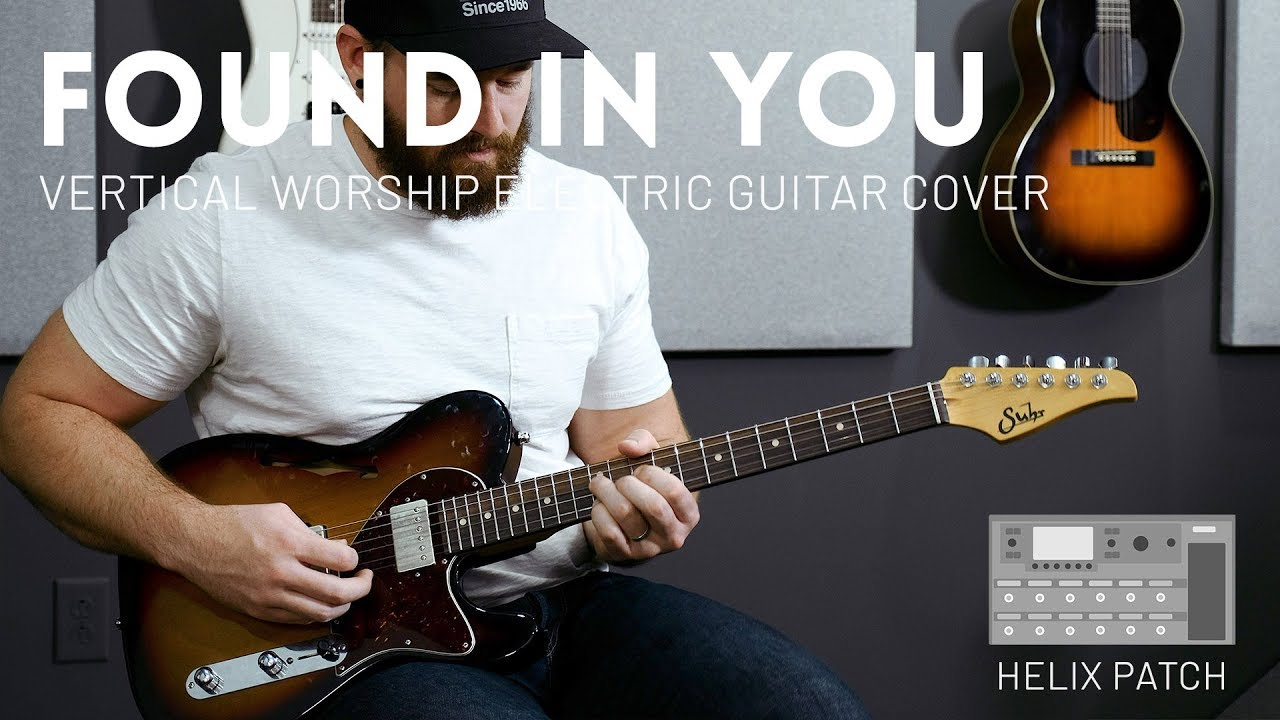 Found In You – Vertical Worship – Electric guitar cover & Line 6 Helix Patch