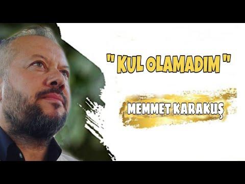 Mehmet Karakuş – Kul Olamadım Sözleri