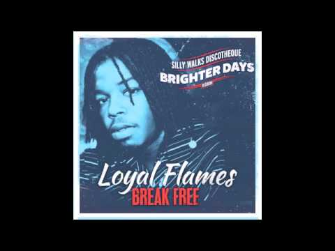 Loyal Flames - Break Free (Brighter Days Riddim) Prod. By Silly Walks Discotheque