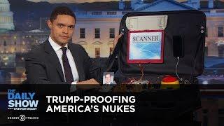 Video Trump-Proofing America's Nukes: The Daily Show MP3, 3GP, MP4, WEBM, AVI, FLV Januari 2018