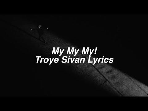 Video My My My! || Troye Sivan Lyrics download in MP3, 3GP, MP4, WEBM, AVI, FLV January 2017