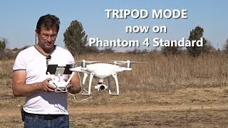 As of Aircraft Firmware v02.00.0106 Tripod Mode is now available on the Phantom 4 Standard under the Intelligent flight modes ...