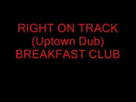 Right On Track ( Uptown Dub ) - Breakfast Club