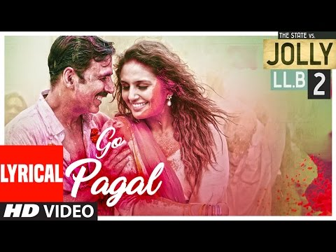 GO PAGAL Lyrical Video Song | Jolly LLB 2 | Akshay