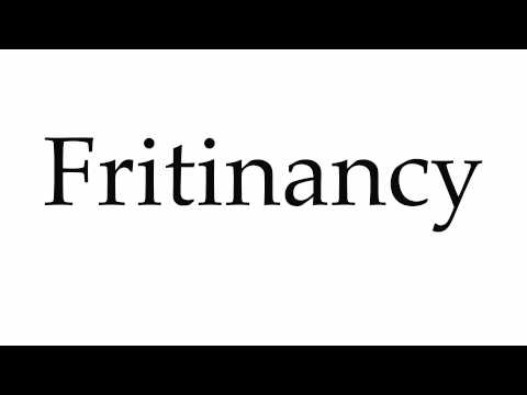 How to Pronounce Fritinancy