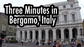 Bergamo Italy  City pictures : Three Minutes in Bergamo, Italy