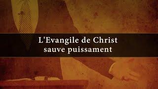 L'ÉVANGILE DE CHRIST SAUVE PUISSAMENT