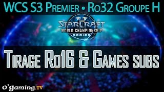 Tirage Ro16 & Games subs - WCS S3 Premier League - Ro32 - Groupe H