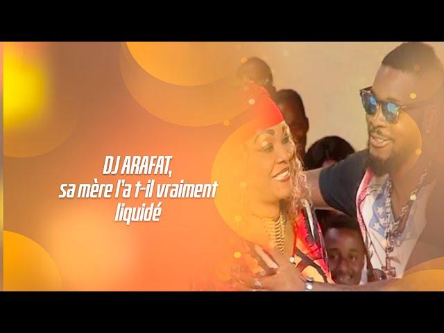 DJ ARAFAT, SA MÈRE L' A T'IL VRAIMENT LIQUIDÉ ???
