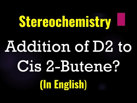 Stereochemistry Addition Of D2  to Cis 2 Butene - Lecture