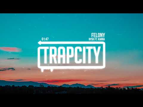 Rysk - Felony (ft. KARRA) [Lyrics]