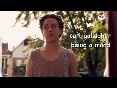 carl gallagher being a mood for 2 minutes straight