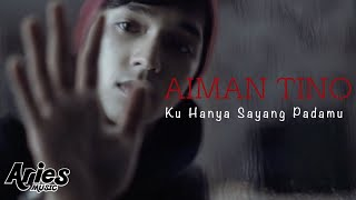 Video Aiman Tino - Ku Hanya Sayang Padamu (Official Music Video with Lyric) MP3, 3GP, MP4, WEBM, AVI, FLV September 2017