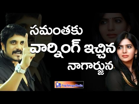 Nagarjuna Warning to Samantha