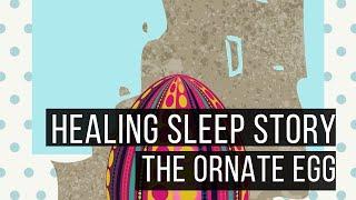 Video The Ornate Egg: Hypnotic Bedtime Story For Grown Ups MP3, 3GP, MP4, WEBM, AVI, FLV Agustus 2018