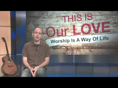 Worship Is A Way of Life - This is Our Love Project with Jody Cross