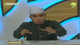 Sifat Neraka - Tanyalah Ustaz - Ustaz Elyas Ismail - Bhg 1