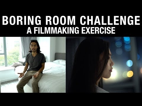 Filmmaking Exercise: The Boring Room Challenge