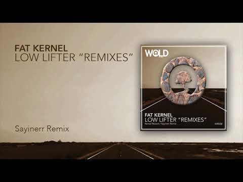 FAT KERNEL - Low Lifter (SAYINERR Remix)