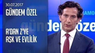 Video A'dan Z'ye aşk ve evlilik - Gündem Özel 30.07.2017 Pazar MP3, 3GP, MP4, WEBM, AVI, FLV November 2018