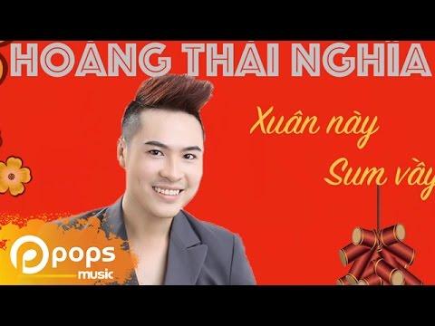 Nhạc tết 2016 - Xuân Nay Sum Vầy - Hoàng Thái Nghĩa