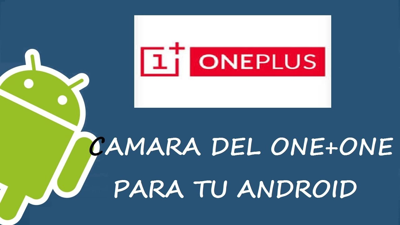 Descargar CÁMARA DEL ONE+ONE EN TU ANDROID [APK/NO ROOT] para Celular  #Android