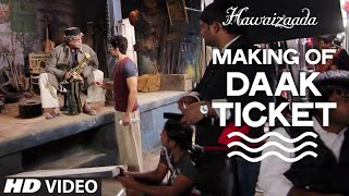 Making Of 'Daak Ticket' Video Song | Ayushmann Khurrana | Hawaizaada | Mohit Chauhan, Javed Bashir