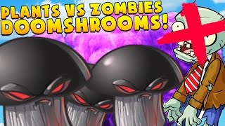 PLANTS VS ZOMBIES - DOOMSHROOMS ARE THE BEST EVER (PVZ)