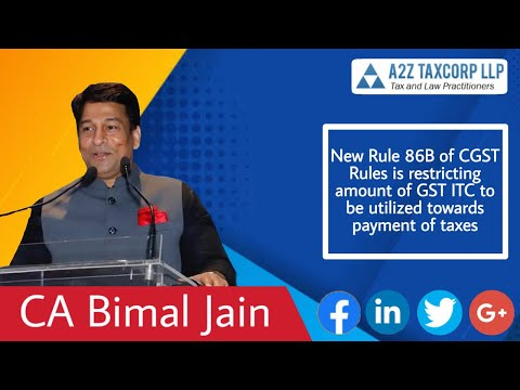 New Rule 86B is restricting amount of GST ITC to be utilized towards payment of taxes -CA Bimal Jain
